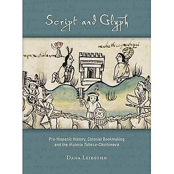 Script en Glyph: pre-Spaanse geschiedenis, koloniale bookmaker en de Historia Tolteca-Chichimeca (Dumbarton Oaks pre-Columbiaanse kunst en Archeologie Studies serie)