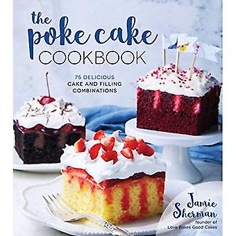 The Poke Cake Cookbook: 75� Delicious Cake and Filling� Combinations