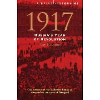 A Brief History of 1917: Russia's Year of Revolution� (Brief Histories)