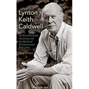 Lynton Keith Caldwell An Environmental Visionary and the National Environmental Policy Act by Wertz & Wendy Read