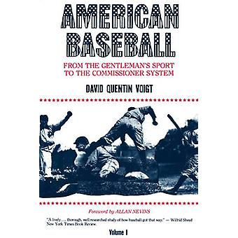 American Baseball From the Gentlemans Sport to the Commissioner System by Voigt & David Quentin