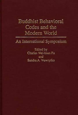Buddhist Behavioral Codes and the Modern World An International Symposium by ChungHwa International Conference on Bu
