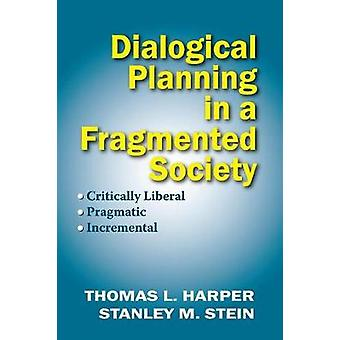 Dialogical Planning in a Fragmented Society Critically Liberal Pragmatic Incremental by Harper & Thomas L.