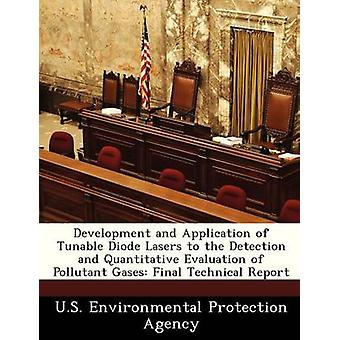 Development and Application of Tunable Diode Lasers to the Detection and Quantitative Evaluation of Pollutant Gases Final Technical Report by U.S. Environmental Protection Agency