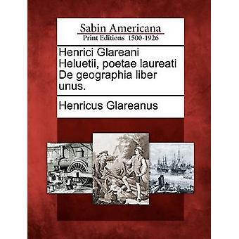 Henrici Glareani Heluetii poetae laureati De geographia liber unus. by Glareanus & Henricus
