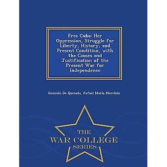 Free Cuba la sua lotta di oppressione per Liberty storia e condizione attuale con le cause e la giustificazione della guerra attuale per serie Independence War College da De Quesada & Gonzalo