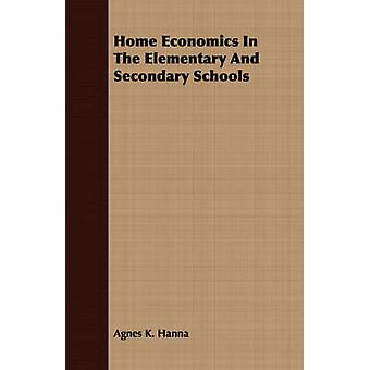 Home Economics In The Elementary And Secondary Schools by Hanna & Agnes K.