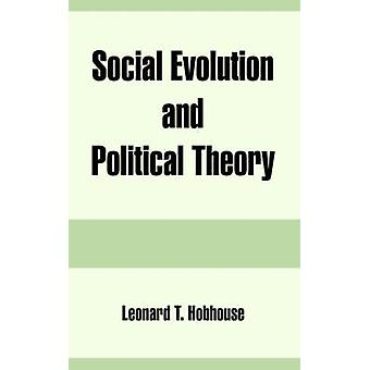Social Evolution and Political Theory by Hobhouse & Leonard & T.