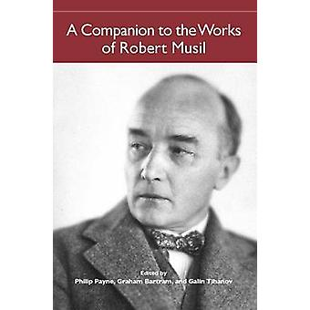 A Companion to the Works of Robert Musil by Payne & Philip