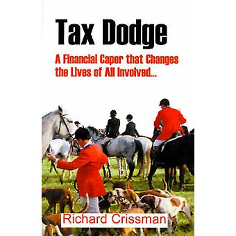Tax Dodge A Financial Caper That Changes the Lives of All Involved... by Crissman & Richard