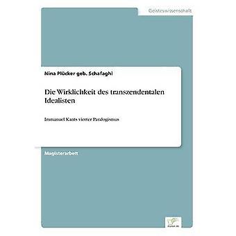 Die Wirklichkeit des transzendentalen Idealisten af Plcker geb. Schafaghi & Nina