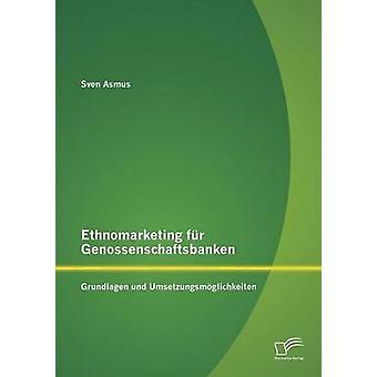Ethnomarketing fr Genossenschaftsbanken Grundlagen und Umsetzungsmglichkeiten di Asmus & Sven