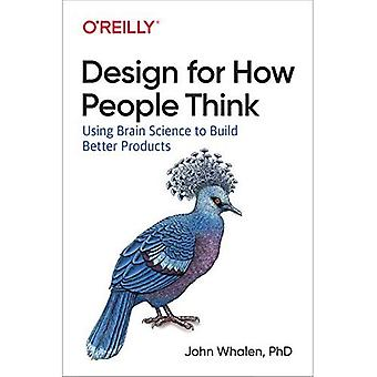 Designing for How People Think: Using Brain Science to Build Better Products