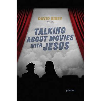 Talking about Movies with Jesus - Poems by David Kirby - 9780807137727