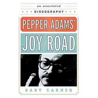 Pepper Adams' Joy Road - An Annotated Discography by Gary Carner - 978
