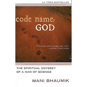 Code Name - God - The Spiritual Odyssey of a Man of Science by Mani Bha