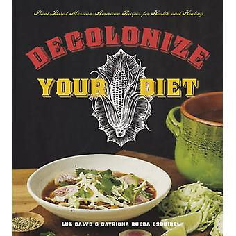 Decolonize Your Diet - Plant-Based Mexican-American Recipes for Health