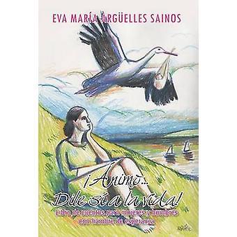 Animo... Dile si a La Vida libro de Cuentos para Mujeres y Hombres con hambre de Esperanza by Sainos & Eva Maria Arguelles