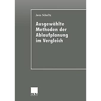 Ausgewhlte Methoden der Ablaufplanung im Vergleich by Schultz & Jens