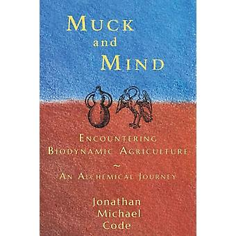 Muck and Mind: Encountering Biodynamic Agriculture: An Alchemical Journey (Paperback) by Code Jonathan Michael