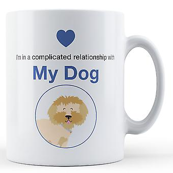 I'm in a complicated relationship with My Dog - Printed Mug