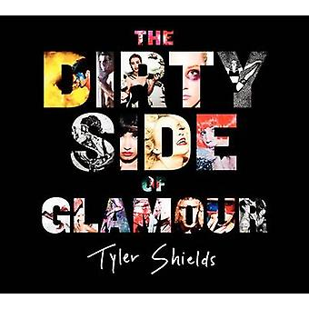 The Dirty Side of Glamour by Tyler Shields - 9780062238764 Book