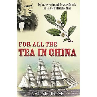 For All the Tea in China - Espionage - Empire and the Secret Formula f