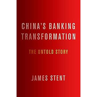 China's Banking Transformation - The Untold Story by James Stent - 978