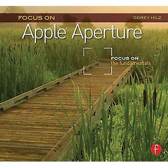 Focus on Apple Aperture - Focus on the Fundamentals by Corey Hilz - 97