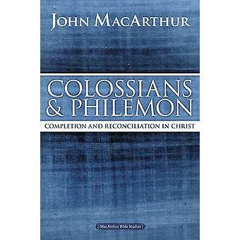 Colossians and Philemon - Completion and Reconciliation in Christ by J