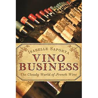 Vino Business - The Cloudy World of French Wine (Main) by Isabelle Sap