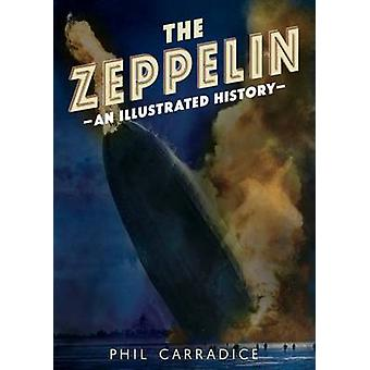 Die Zeppelin - eine illustrierte Geschichte von Phil Carradice - 978178155505
