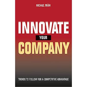 Innovate Your Company - Trends to Follow for a Competitive Advantage b
