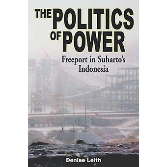 The Politics of Power - Freeport dans l'Indonésie de Suharto par Denise Leit