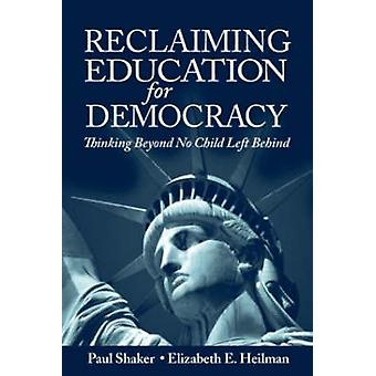 Reclaiming Education for Democracy - Thinking Beyond No Child Left Beh