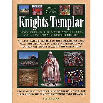 The Knights Templar: Discovering the Myth and Reality of a Legendary Brotherhood