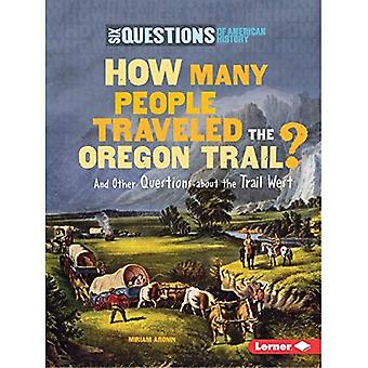 How Many People Traveled the Oregon Trail?: And Other Questions about the Trail West (Six Questions of American History)