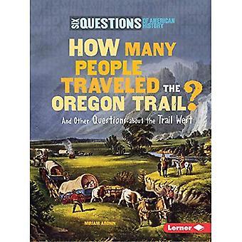 Hur många människor reste det Oregon Trail?: och andra frågor om leden väster (sex frågor av amerikansk historia)
