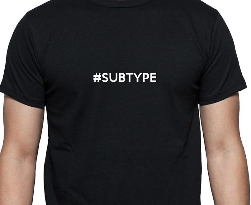 #Subtype Hashag Subtype Black Hand Printed T shirt