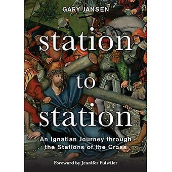 Station to Station: An�Ignatian Journey Through the�Stations of the Cross