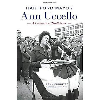 Hartford Mayor Ann Uccello:: A Connecticut Trailblazer