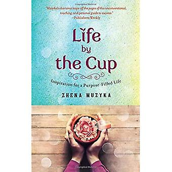 Life by the Cup: Inspiration for a Purpose-Filled Life