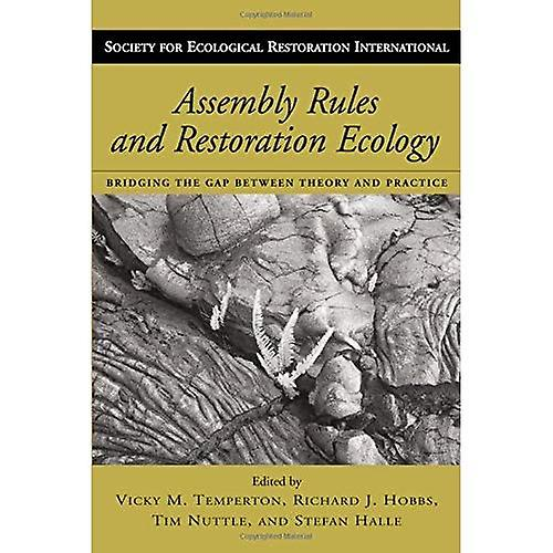 Assembly Rules and Restoration Ecology (The Science and Practice of Ecological Restoration)  Bridging the Gap Between Theory and Practice