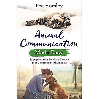 Animal Communication Made Easy: Strengthen Your Bond and Deepen Your Connection with Animals
