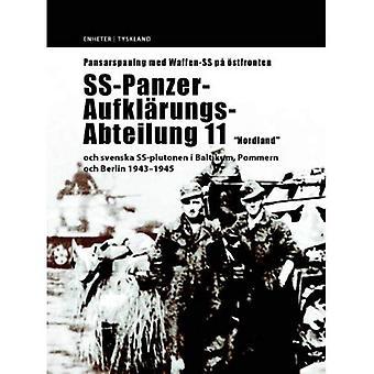Pansarspaning Med Waffen SS Pa Ostfronten: SS-Panzer-Aufklarungs-Abteilung 11 Nordland Och Svenska SS-Plutonen...