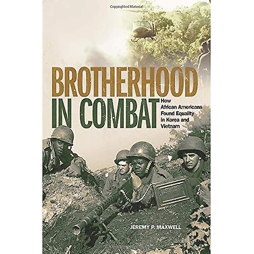 Brougeherhood in Combat  How African Americans Found Equality in Korea and Vietnam