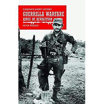 Guerrilla Warfare: Kings of� Revolution (Casemate Short History)