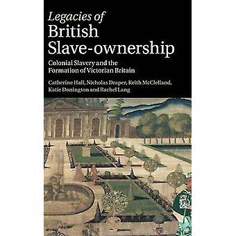 Legacies of British SlaveOwnership by Catherine Hall