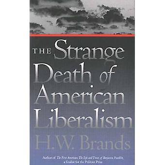 Der seltsame Tod des amerikanischen Liberalismus durch Marken & H. W.
