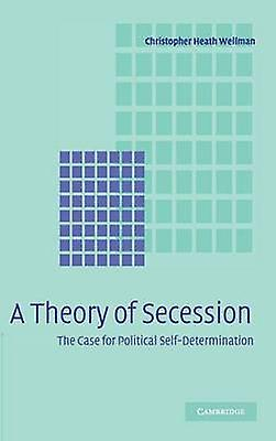 A Theory of Secession by Wellhomme & Christopher Heath